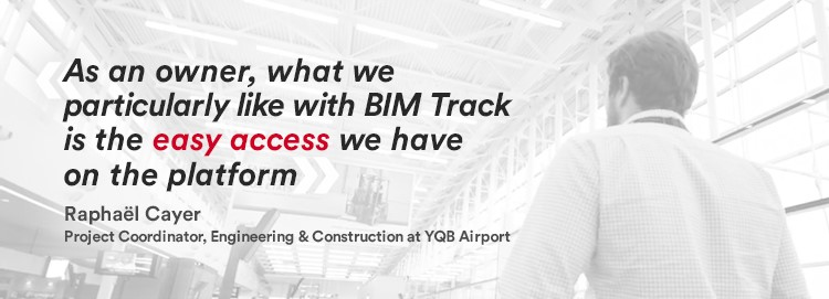 As an owner, what we particularly like with BIM Track is the easy access we have on the platform.